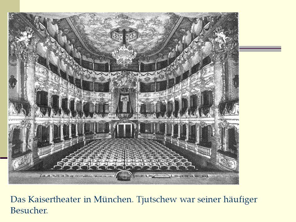 Das Kaisertheater in München. Tjutschew war seiner häufiger Besucher.