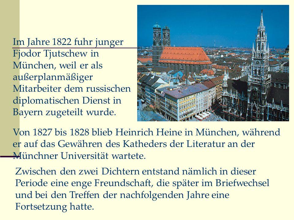 Im Jahre 1822 fuhr junger Fjodor Tjutschew in München, weil er als außerplanmäßiger Mitarbeiter dem russischen diplomatischen Dienst in Bayern zugeteilt wurde.