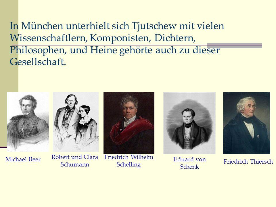 In München unterhielt sich Tjutschew mit vielen Wissenschaftlern, Komponisten, Dichtern, Philosophen, und Heine gehörte auch zu dieser Gesellschaft.