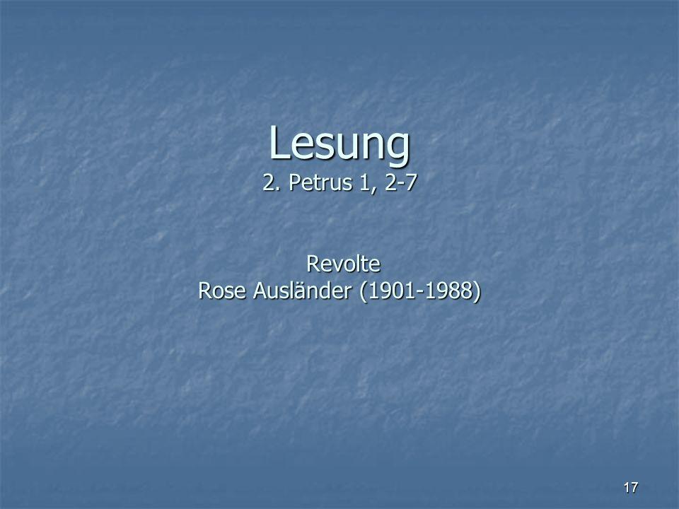 Lesung 2. Petrus 1, 2-7 Revolte Rose Ausländer (1901-1988)