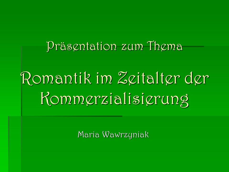Präsentation zum Thema Romantik im Zeitalter der Kommerzialisierung