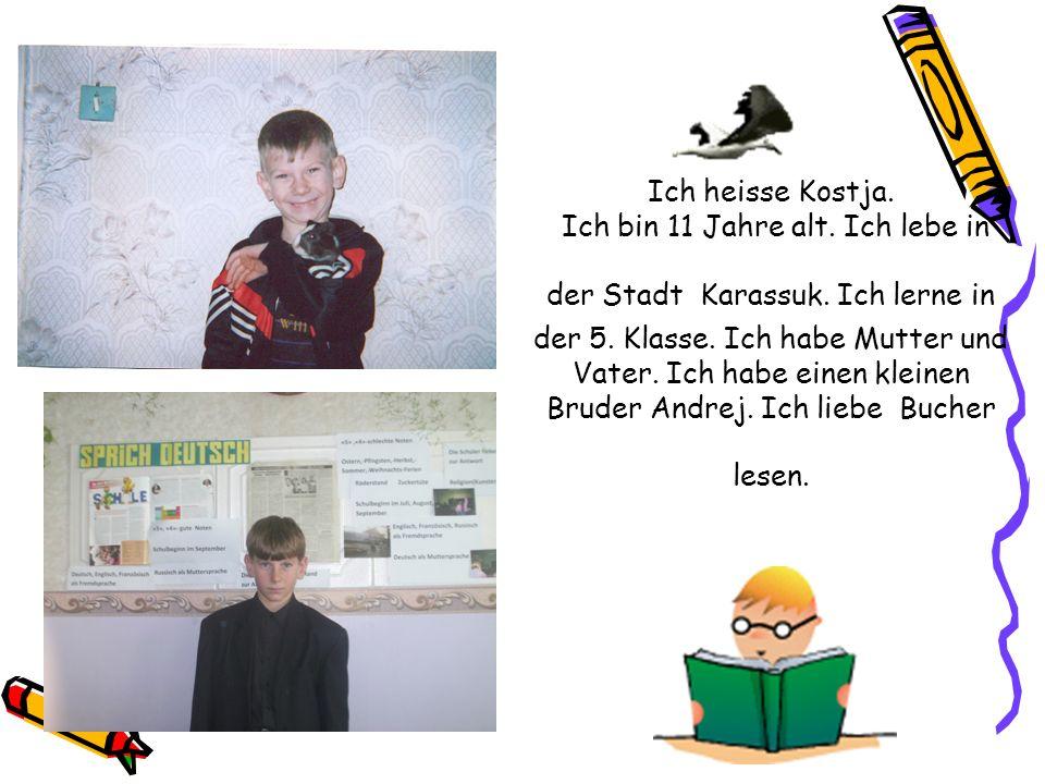 Ich heisse Kostja. Ich bin 11 Jahre alt. Ich lebe in der Stadt Karassuk.