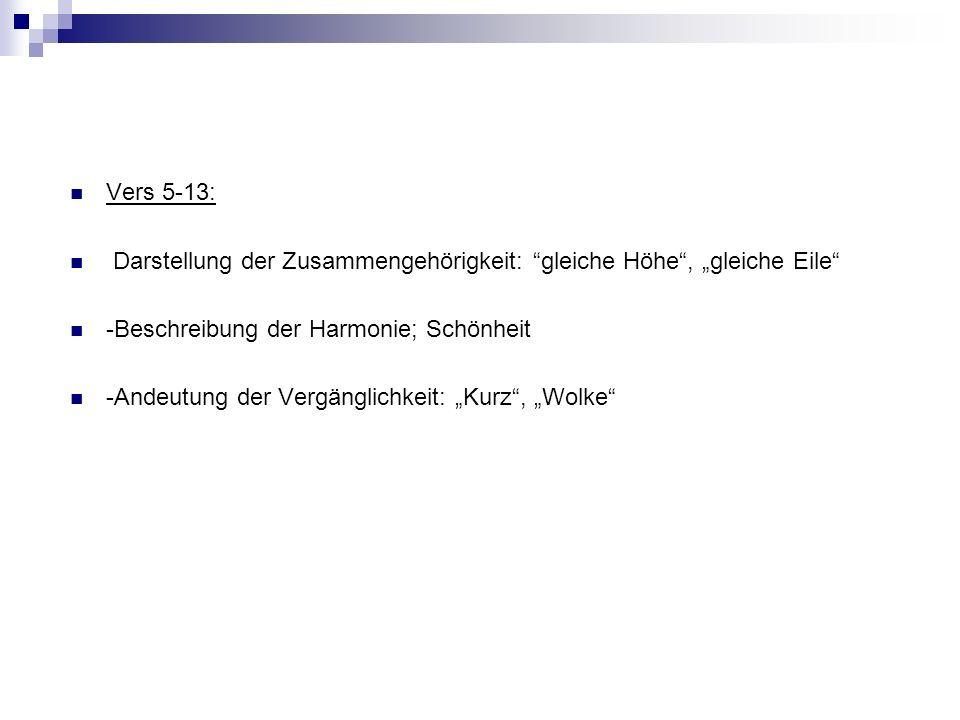 """Vers 5-13: Darstellung der Zusammengehörigkeit: gleiche Höhe , """"gleiche Eile -Beschreibung der Harmonie; Schönheit."""