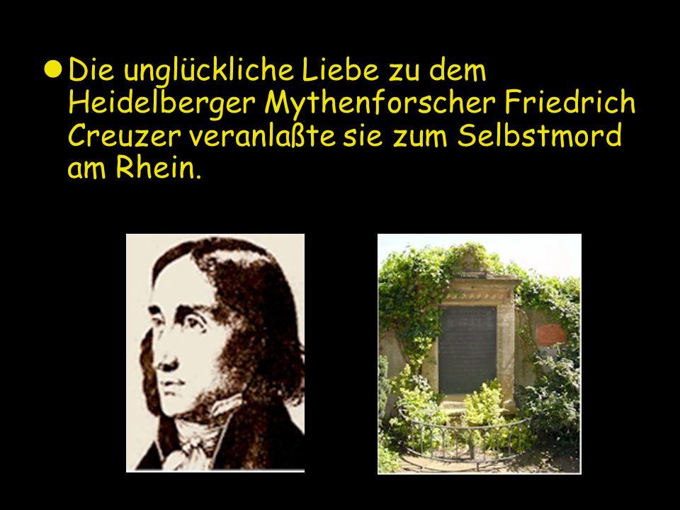 Die unglückliche Liebe zu dem Heidelberger Mythenforscher Friedrich Creuzer veranlaßte sie zum Selbstmord am Rhein.