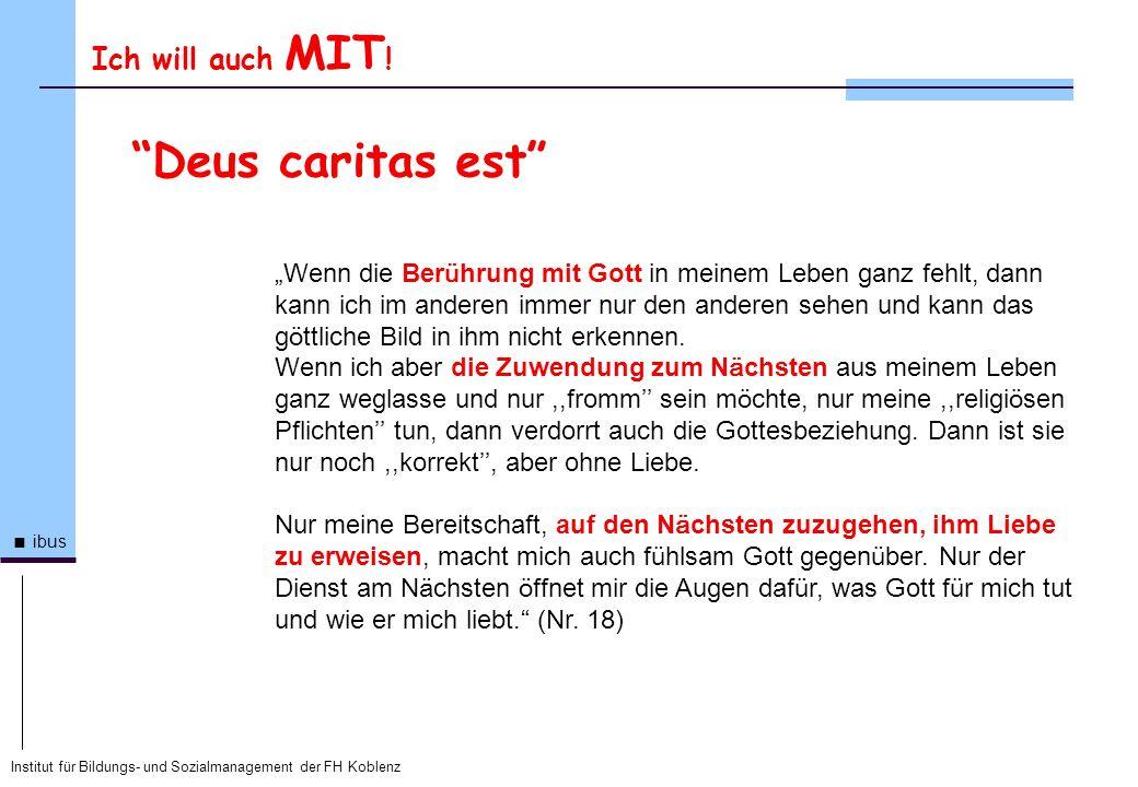 Deus caritas est Ich will auch MIT!