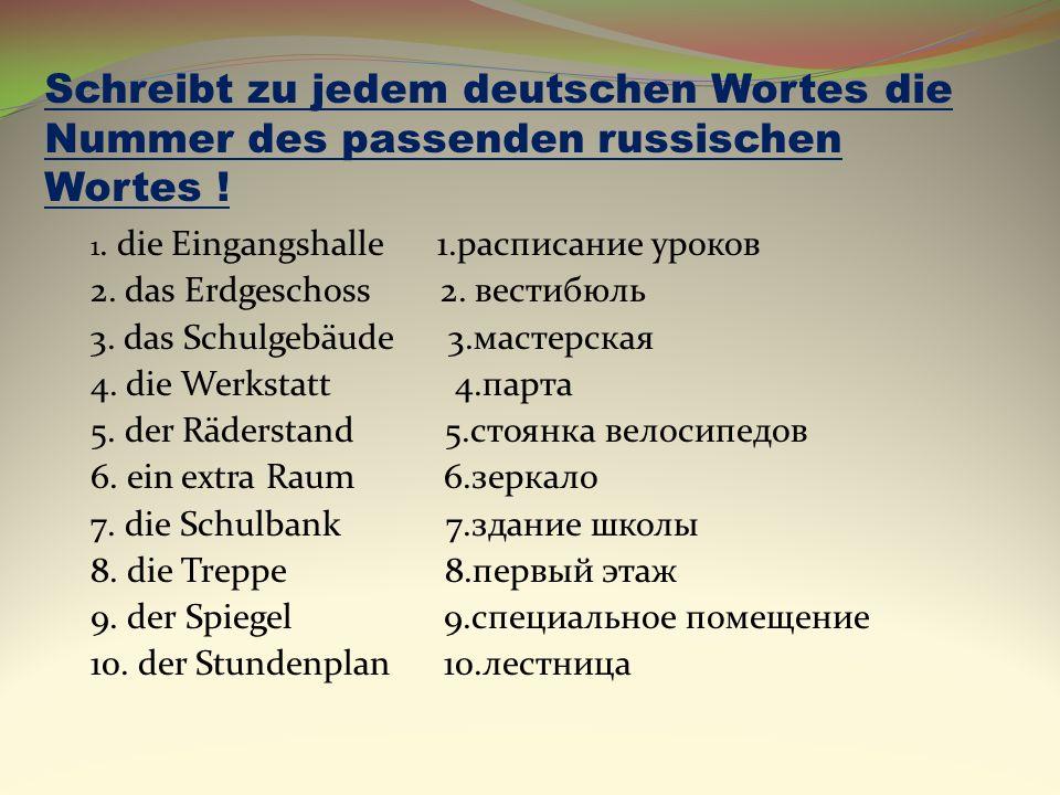 Schreibt zu jedem deutschen Wortes die Nummer des passenden russischen Wortes !