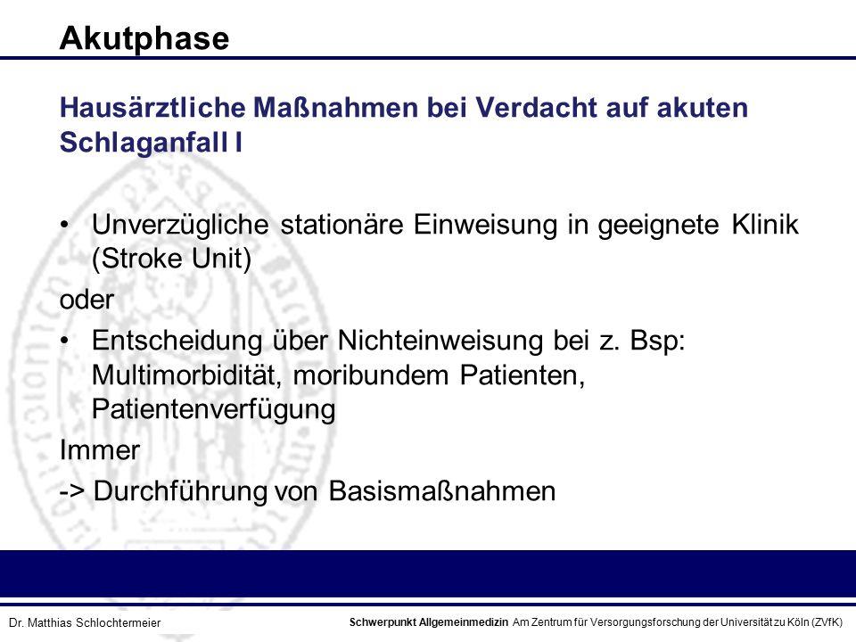 Akutphase Hausärztliche Maßnahmen bei Verdacht auf akuten Schlaganfall I. Unverzügliche stationäre Einweisung in geeignete Klinik (Stroke Unit)