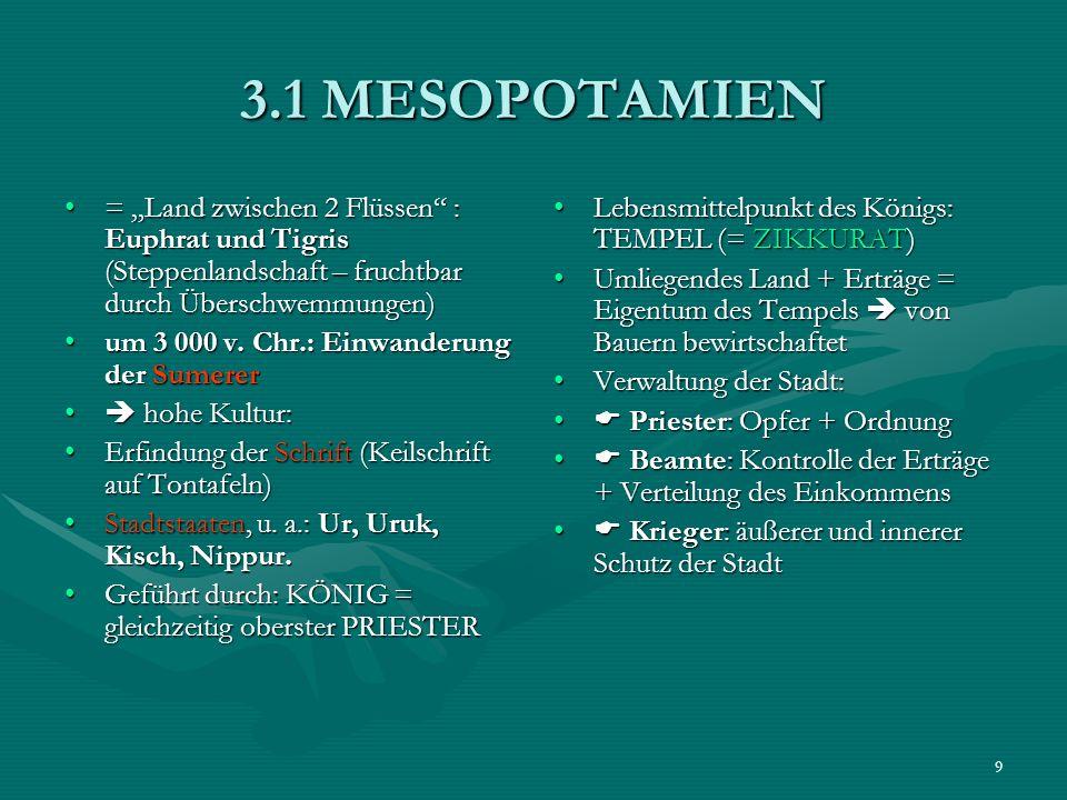 """3.1 MESOPOTAMIEN= """"Land zwischen 2 Flüssen : Euphrat und Tigris (Steppenlandschaft – fruchtbar durch Überschwemmungen)"""