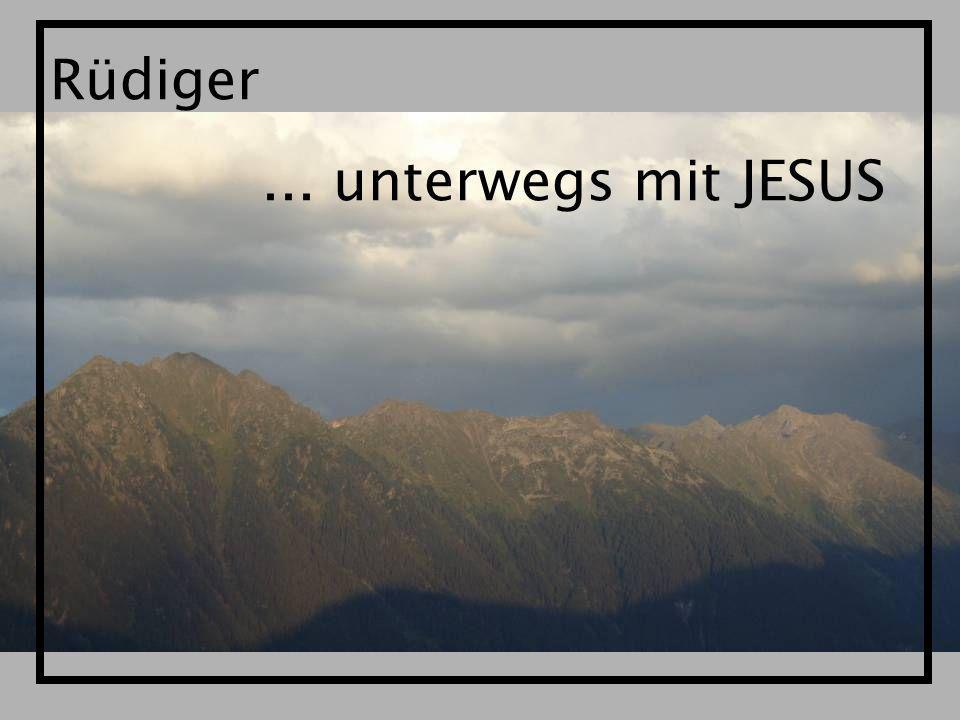 Rüdiger ... unterwegs mit JESUS