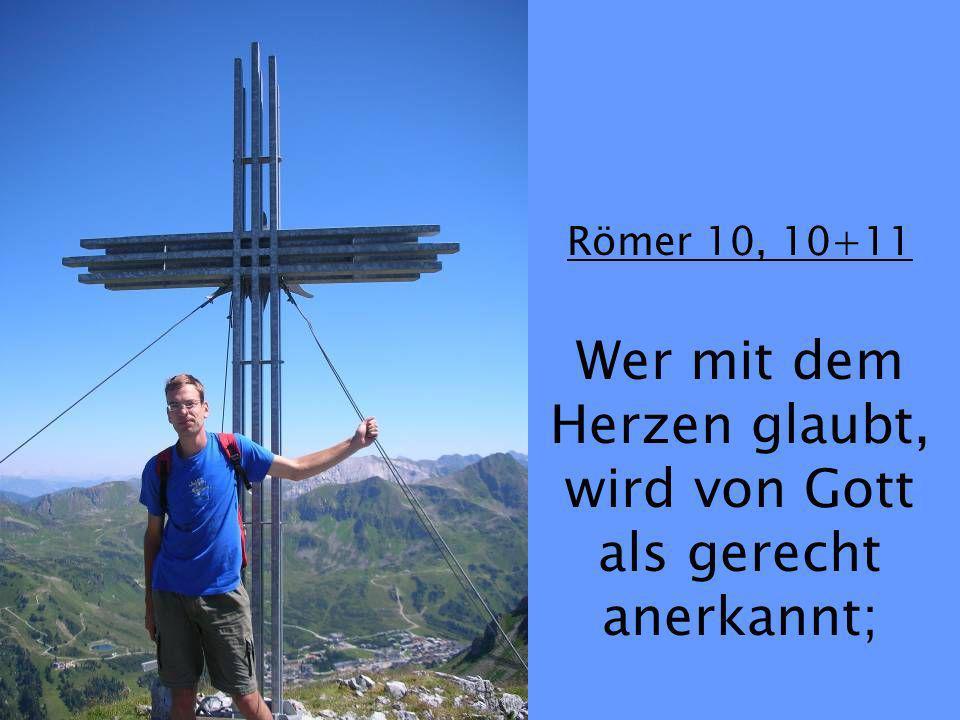 Wer mit dem Herzen glaubt, wird von Gott als gerecht anerkannt;
