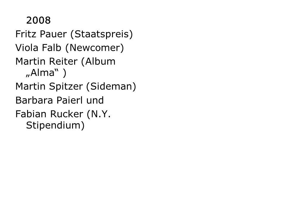 "2008Fritz Pauer (Staatspreis) Viola Falb (Newcomer) Martin Reiter (Album ""Alma ) Martin Spitzer (Sideman)"