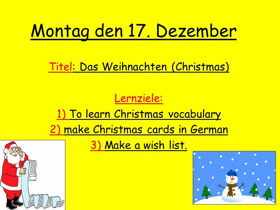 Montag den 17. Dezember Titel: Das Weihnachten (Christmas) Lernziele: