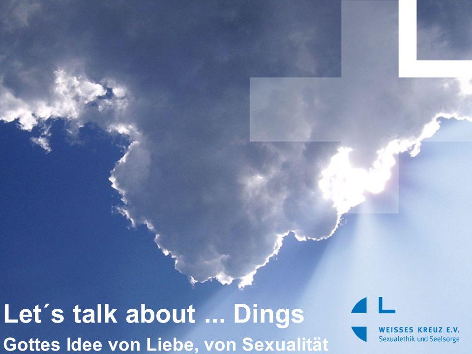 Let´s talk about ... Dings Gottes Idee von Liebe, von Sexualität