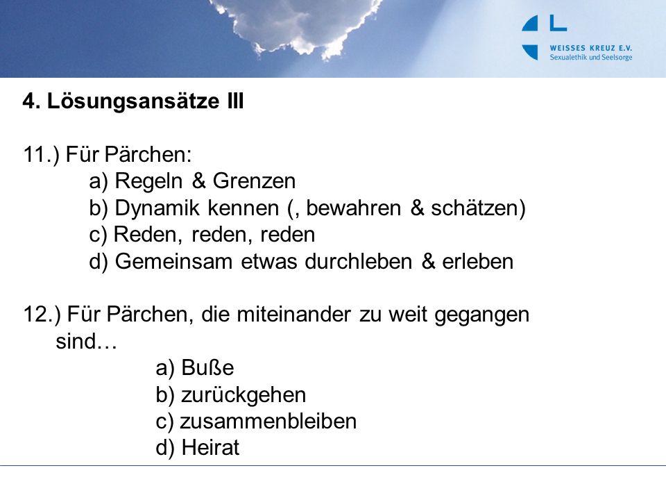 4. Lösungsansätze III 11.) Für Pärchen: a) Regeln & Grenzen. b) Dynamik kennen (, bewahren & schätzen)