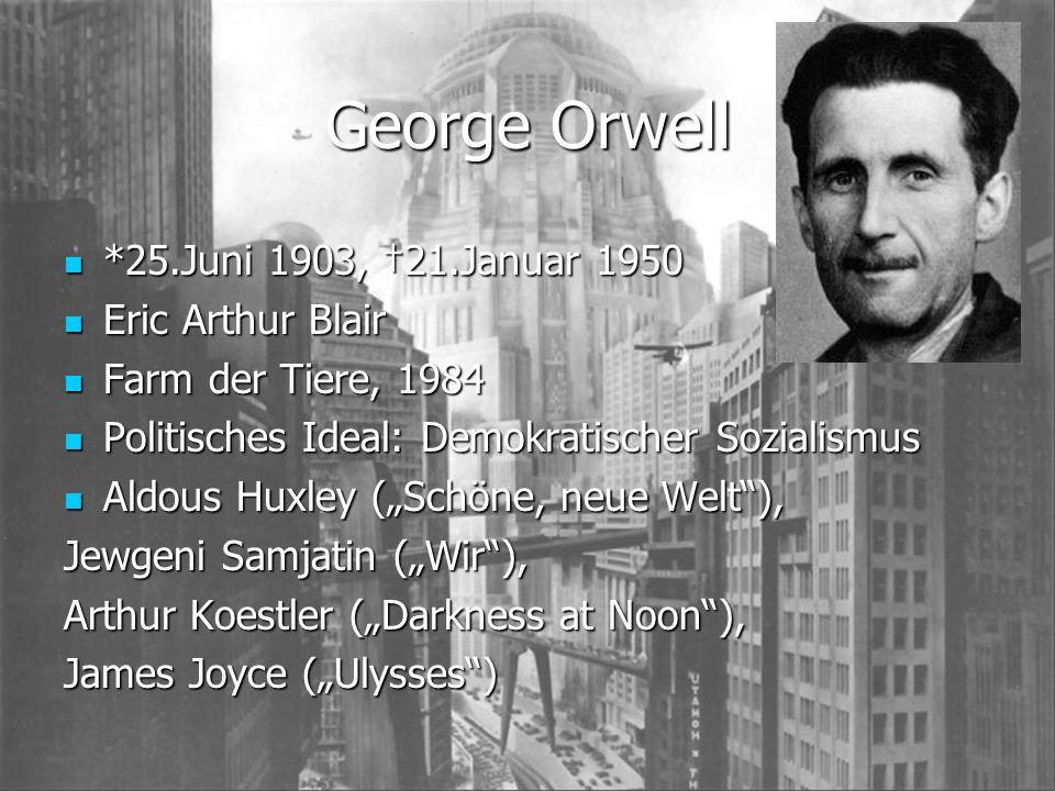 George Orwell *25.Juni 1903, †21.Januar 1950 Eric Arthur Blair
