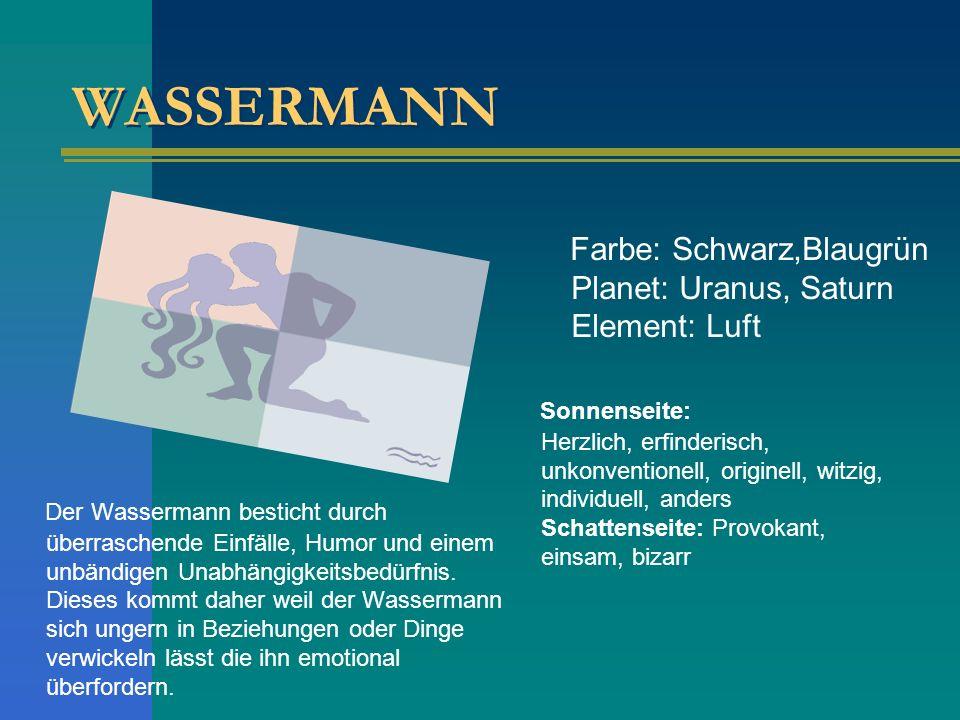 WASSERMANN Farbe: Schwarz,Blaugrün Planet: Uranus, Saturn Element: Luft.
