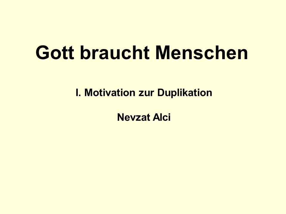 I. Motivation zur Duplikation