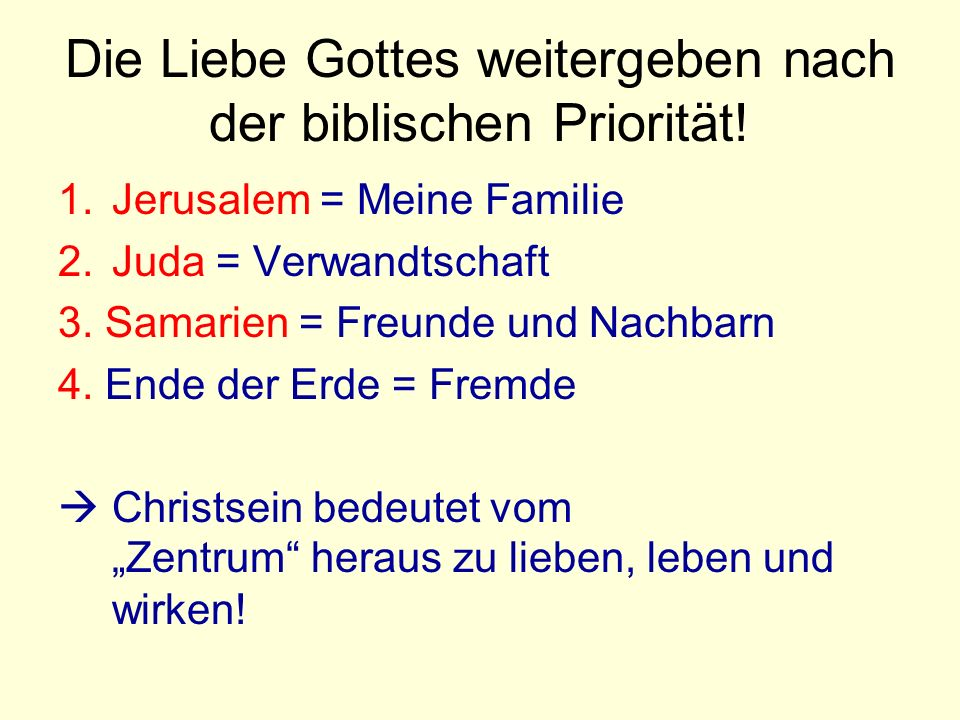 Die Liebe Gottes weitergeben nach der biblischen Priorität!