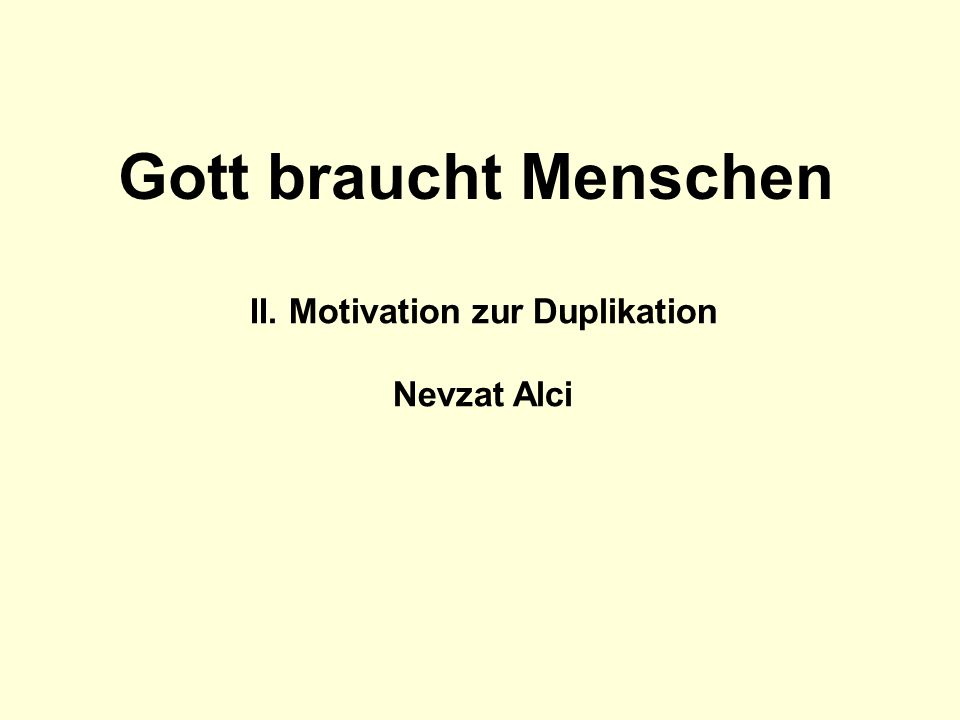II. Motivation zur Duplikation