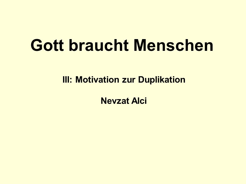 III: Motivation zur Duplikation