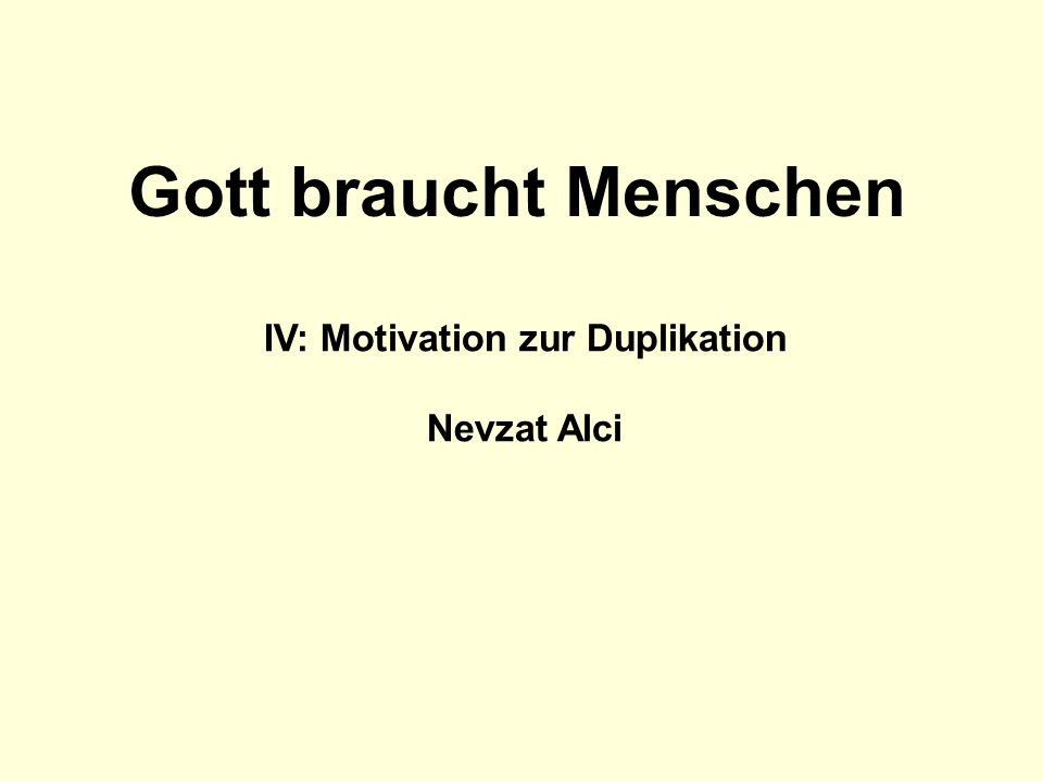IV: Motivation zur Duplikation