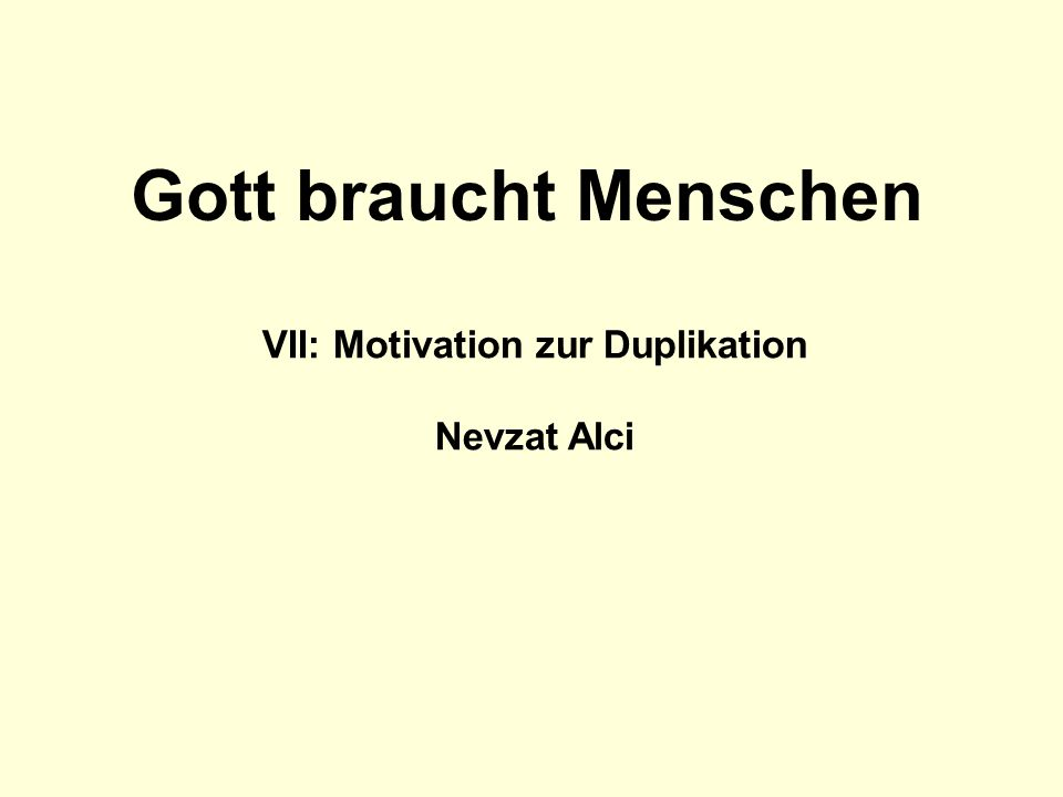 VII: Motivation zur Duplikation
