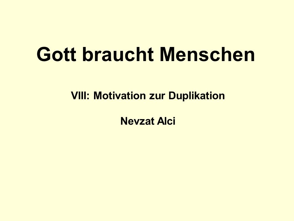 VIII: Motivation zur Duplikation