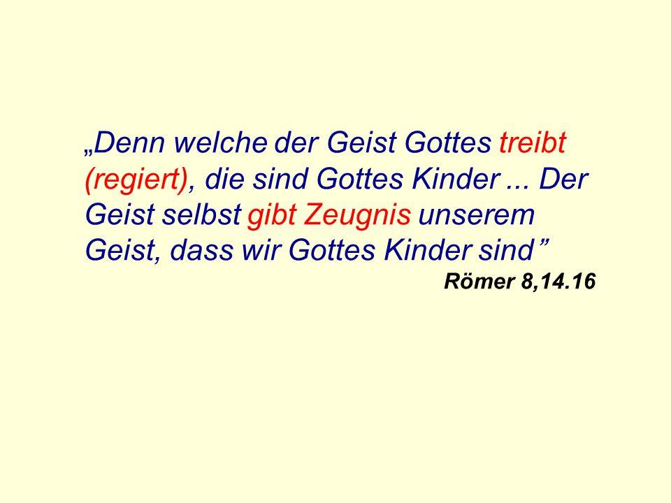 """""""Denn welche der Geist Gottes treibt (regiert), die sind Gottes Kinder"""