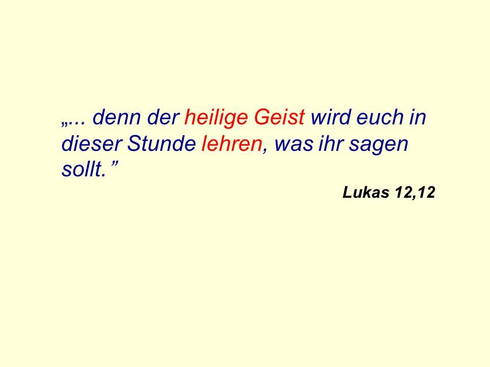 """""""... denn der heilige Geist wird euch in dieser Stunde lehren, was ihr sagen sollt."""