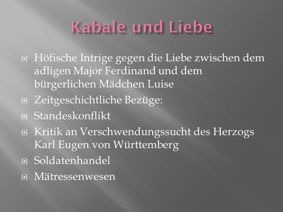 Kabale und Liebe Höfische Intrige gegen die Liebe zwischen dem adligen Major Ferdinand und dem bürgerlichen Mädchen Luise.