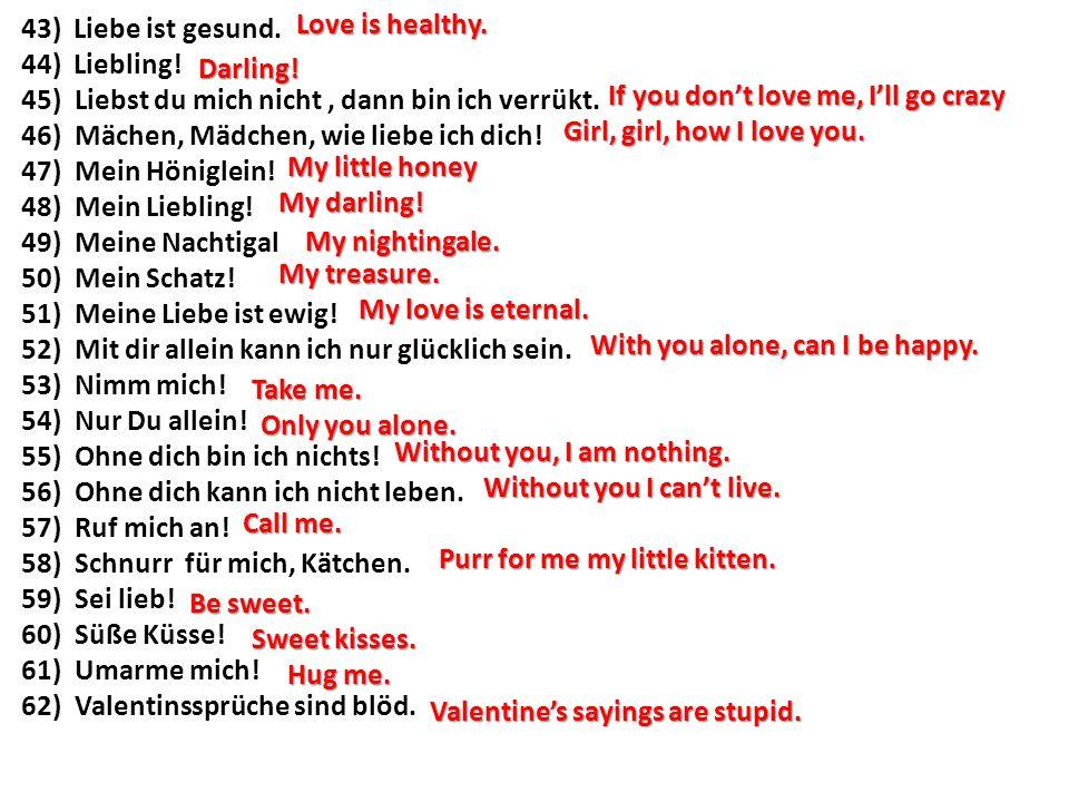 43) Liebe ist gesund. 44) Liebling! Liebst du mich nicht , dann bin ich verrükt. Mächen, Mädchen, wie liebe ich dich!