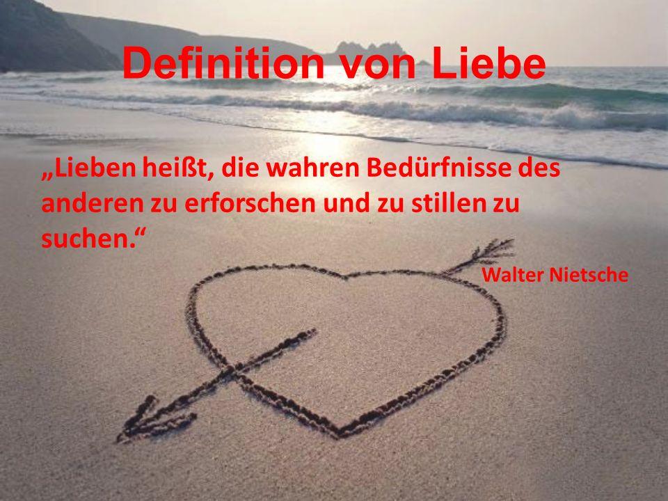 """Definition von Liebe """"Lieben heißt, die wahren Bedürfnisse des anderen zu erforschen und zu stillen zu suchen."""
