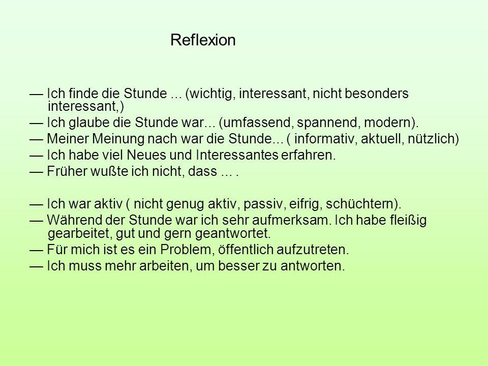 Reflexion — Ich finde die Stunde ... (wichtig, interessant, nicht besonders interessant,)