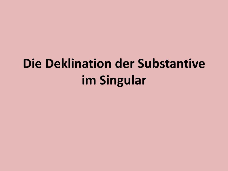 Die Deklination der Substantive im Singular
