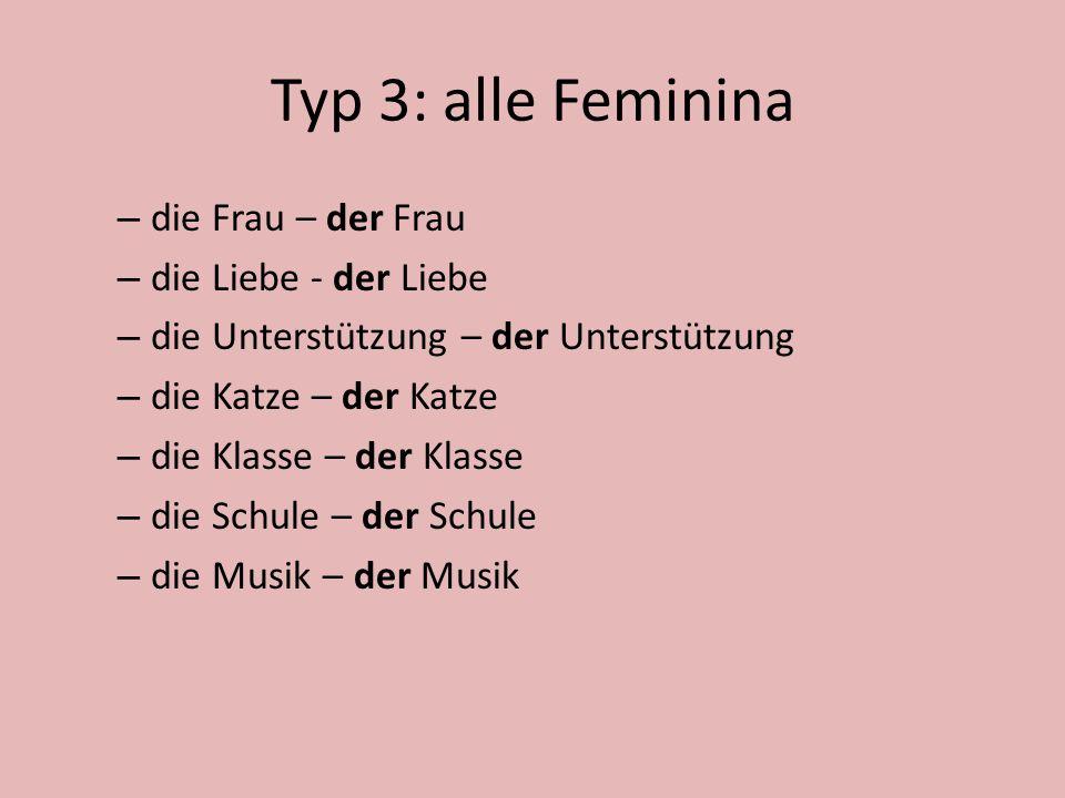 Typ 3: alle Feminina die Frau – der Frau die Liebe - der Liebe