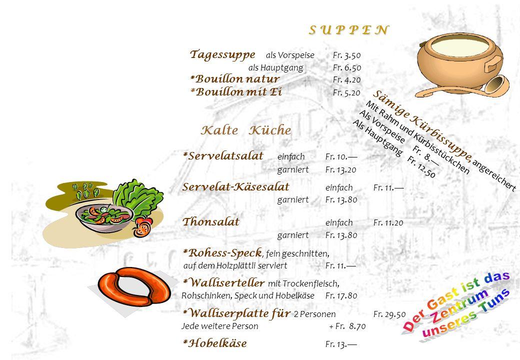 Der Gast ist das Zentrum unseres Tuns Kalte Küche S U P P E N