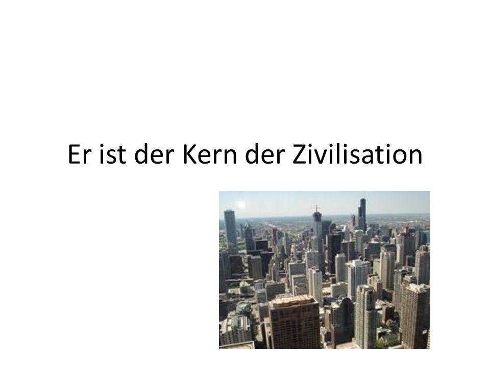 Er ist der Kern der Zivilisation