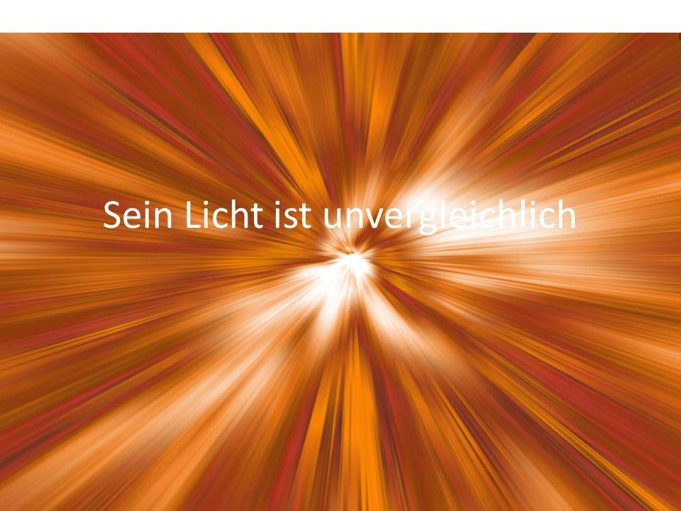 Sein Licht ist unvergleichlich