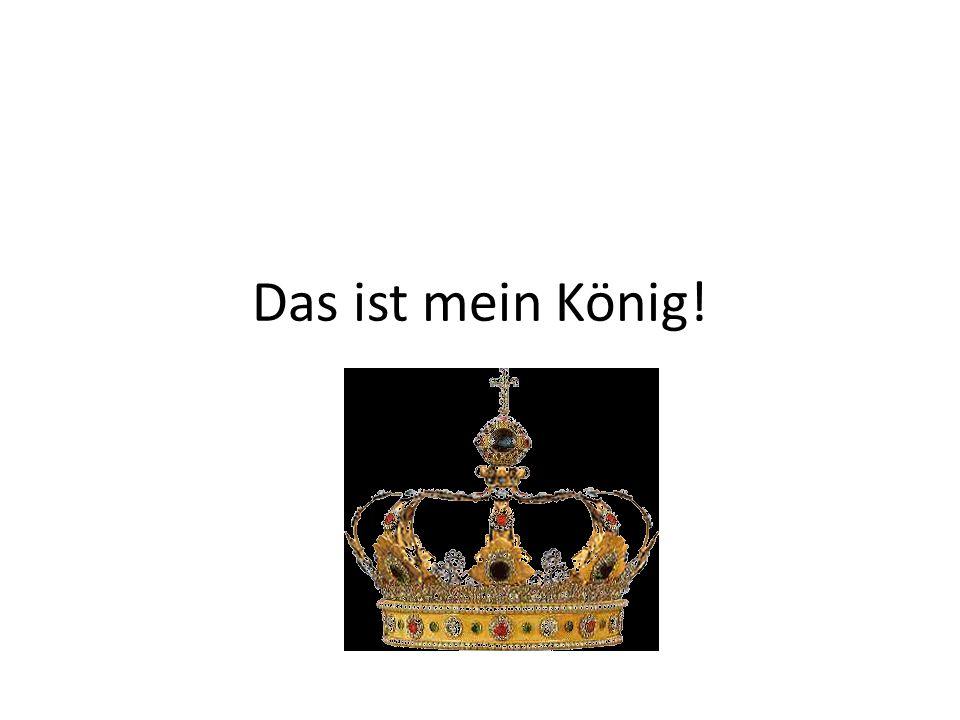 Das ist mein König!