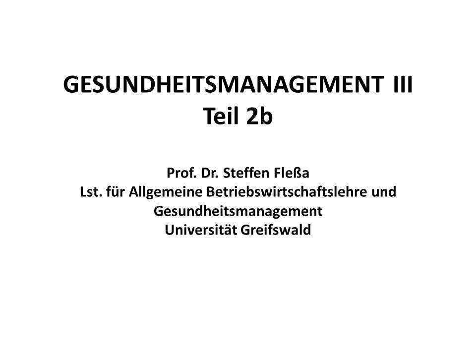 GESUNDHEITSMANAGEMENT III Teil 2b Prof. Dr. Steffen Fleßa Lst