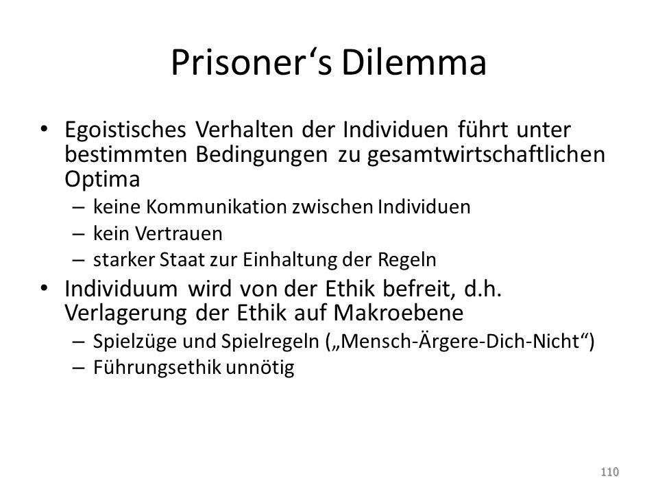 Prisoner's Dilemma Egoistisches Verhalten der Individuen führt unter bestimmten Bedingungen zu gesamtwirtschaftlichen Optima.