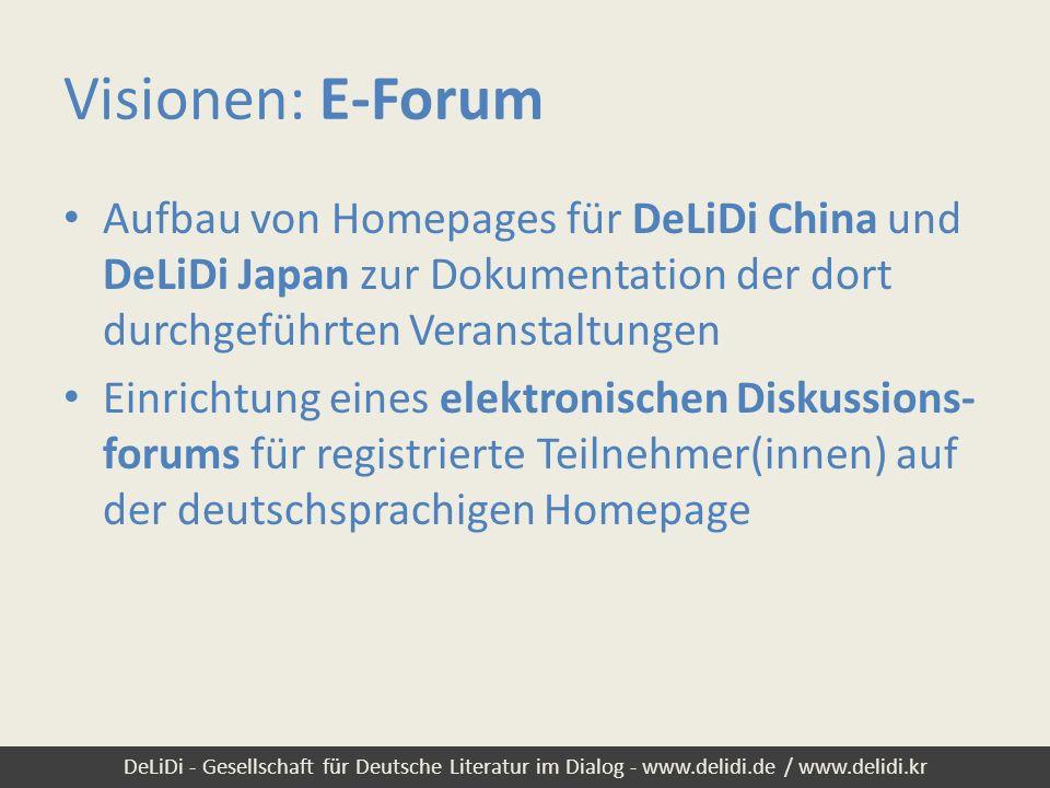 Visionen: E-Forum Aufbau von Homepages für DeLiDi China und DeLiDi Japan zur Dokumentation der dort durchgeführten Veranstaltungen.