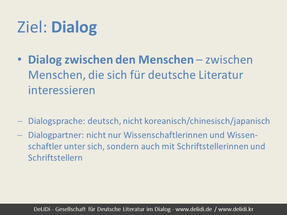 Ziel: Dialog Dialog zwischen den Menschen – zwischen Menschen, die sich für deutsche Literatur interessieren.
