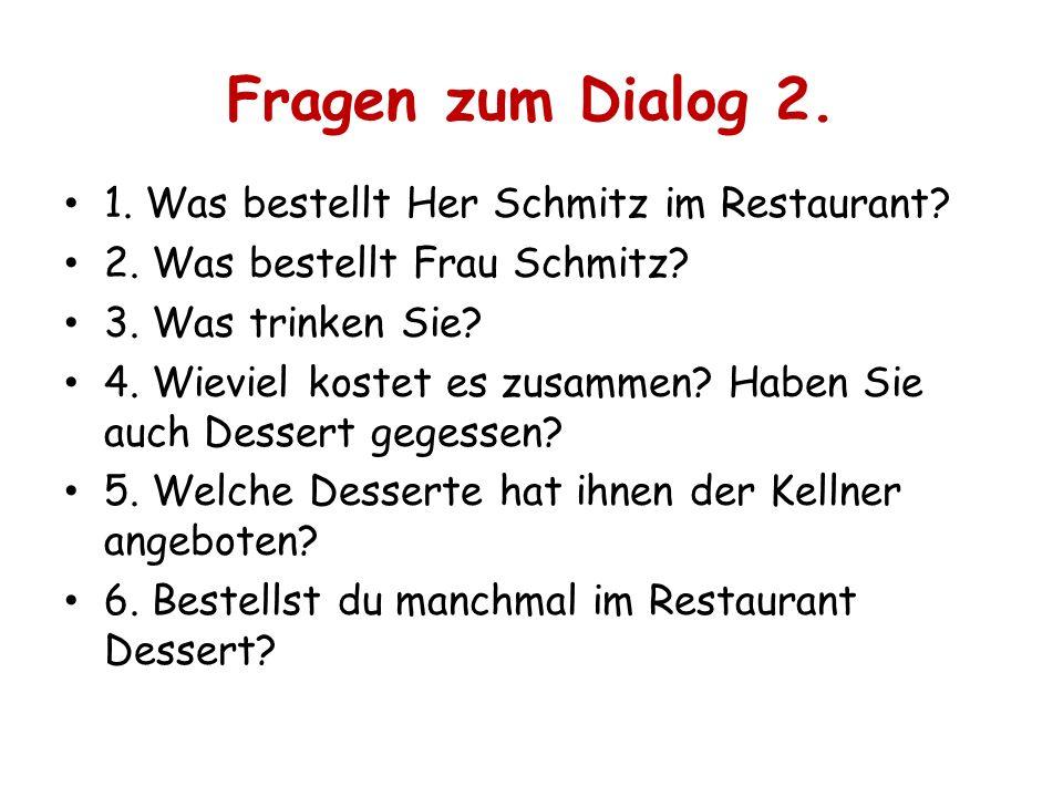 Fragen zum Dialog 2. 1. Was bestellt Her Schmitz im Restaurant