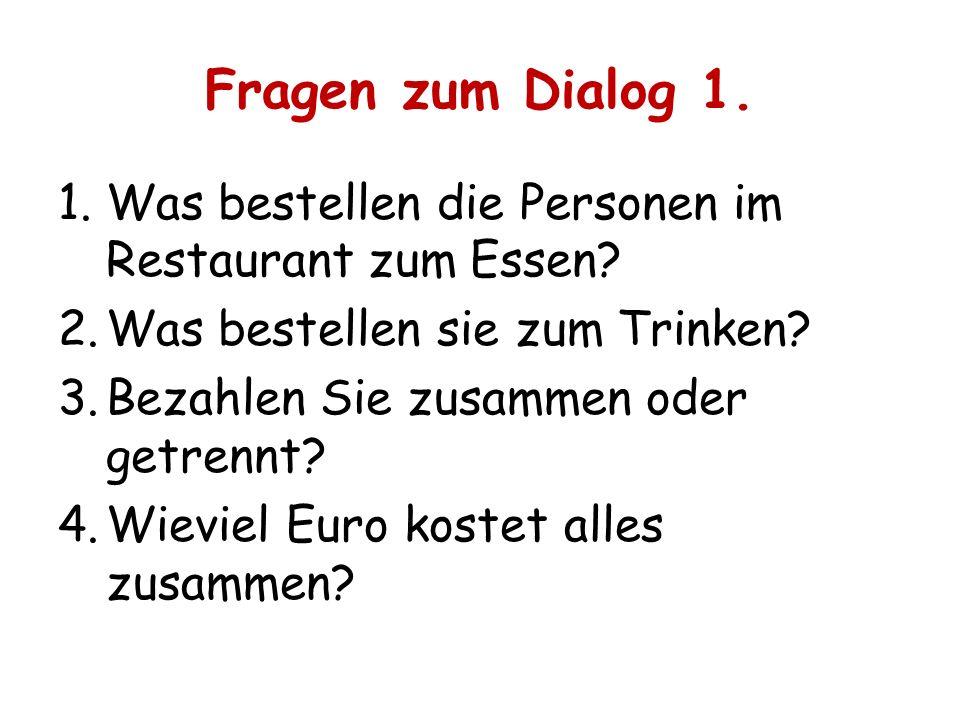 Fragen zum Dialog 1. Was bestellen die Personen im Restaurant zum Essen Was bestellen sie zum Trinken