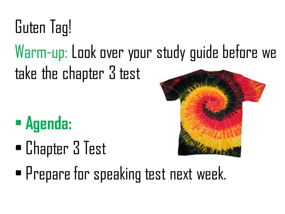 Guten Tag!Warm-up: Look over your study guide before we take the chapter 3 test. Agenda: Chapter 3 Test.