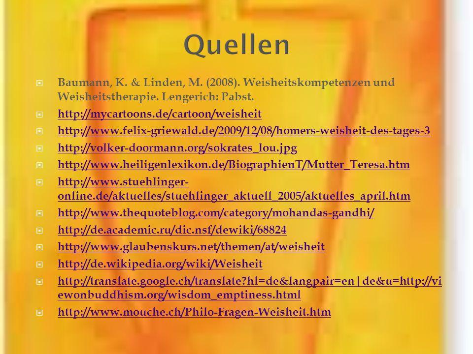 Quellen Baumann, K. & Linden, M. (2008). Weisheitskompetenzen und Weisheitstherapie. Lengerich: Pabst.