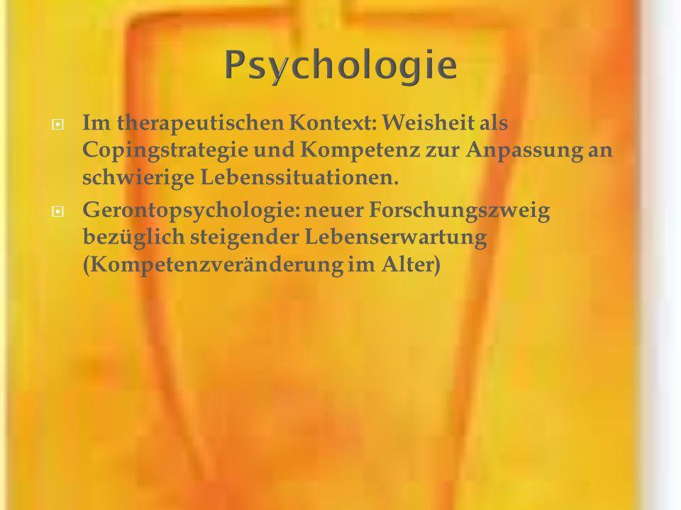 Psychologie Im therapeutischen Kontext: Weisheit als Copingstrategie und Kompetenz zur Anpassung an schwierige Lebenssituationen.