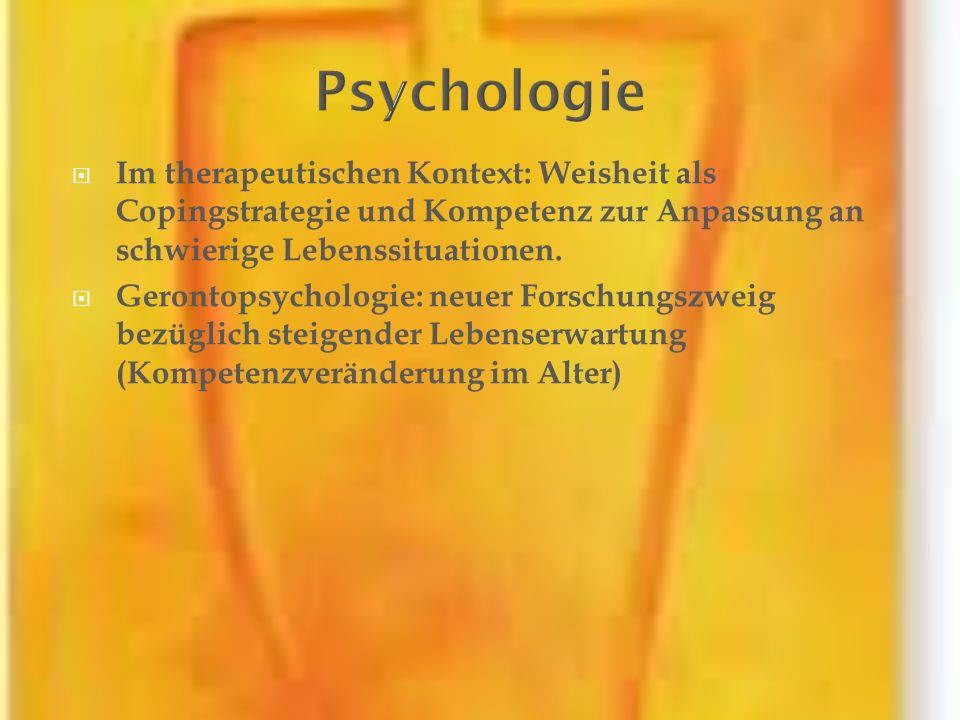 PsychologieIm therapeutischen Kontext: Weisheit als Copingstrategie und Kompetenz zur Anpassung an schwierige Lebenssituationen.