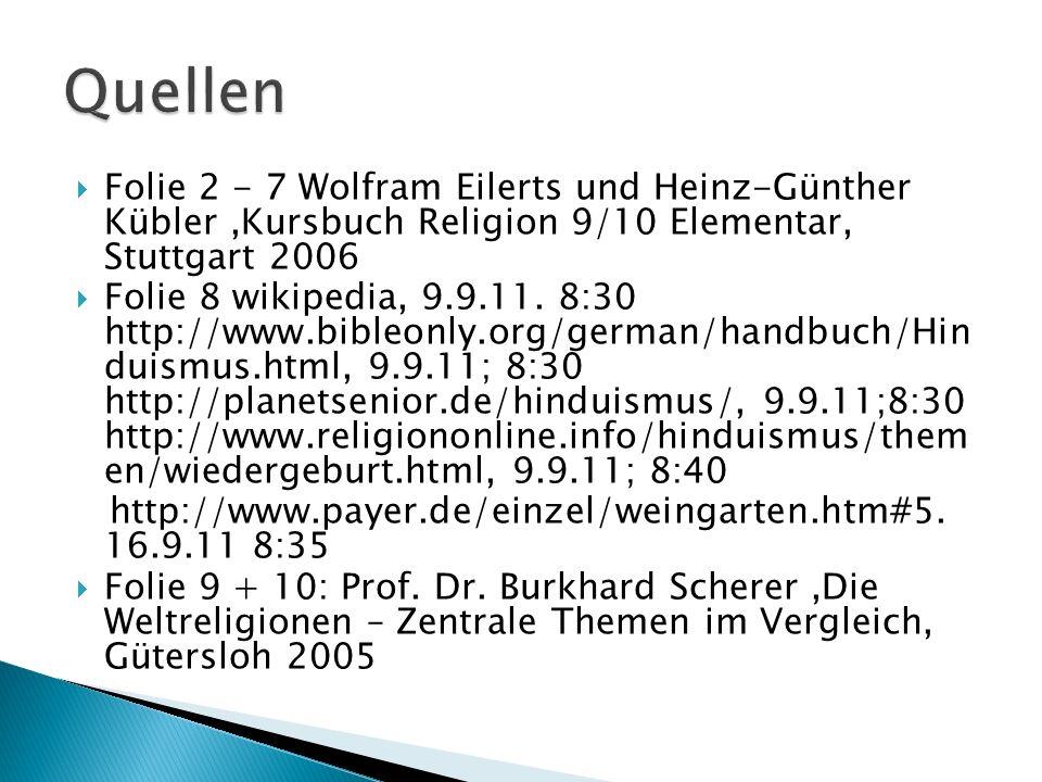Quellen Folie 2 - 7 Wolfram Eilerts und Heinz-Günther Kübler ,Kursbuch Religion 9/10 Elementar, Stuttgart 2006.